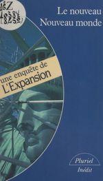 Vente EBooks : Le nouveau Nouveau monde  - . Collectif - Joël de Rosnay - Milton Friedman - Jean-Marie Domenach - Jean Boissonnat - L'Expansion - Jean-Louis Servan-Schreib