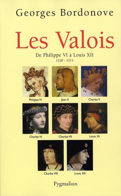 Les Valois ; de Philippe VI à Louis XII ; 1328-1515