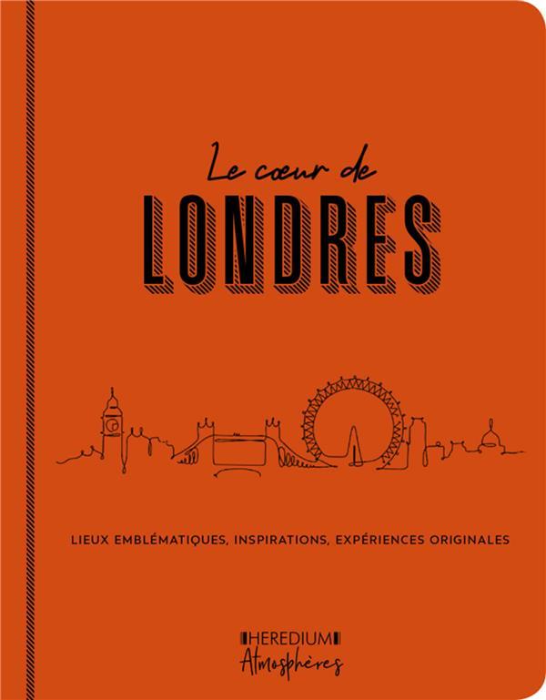 Le coeur de Londres ; lieux emblématiques, inspirations, expériences originales