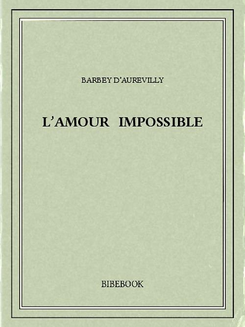 L'amour impossible  - Jules Barbey d'Aurevilly (1808-1889)
