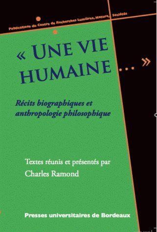 «une vie humaine...» ; récits biographiques et anthropologie philosophique