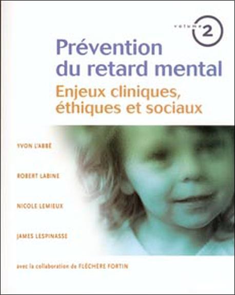 Prévention du retard mental t.2 ; enjeux cliniques, éthiques et sociaux