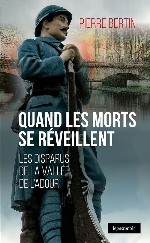 Quand les morts se réveillent ; les disparus de la vallée de l'Adour  - Pierre Bertin