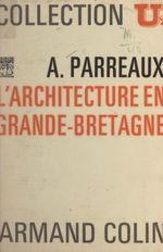 L'architecture en Grande-Bretagne  - Andre Parreaux