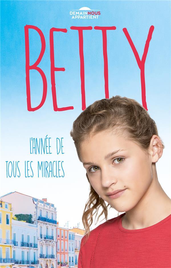 Betty ; demain nous appartient T.1 ; l'année de tous les miracles