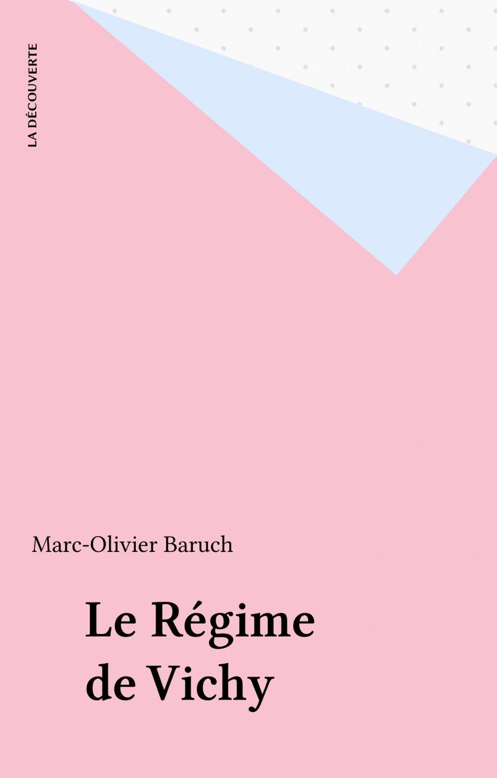 Le Régime de Vichy  - Marc-Olivier Baruch