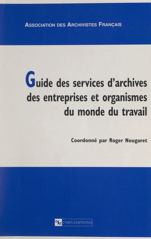 Guide des services d'archives des entreprises et organismes du monde du travail