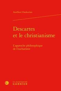 Descartes et le christianisme ; l'approche philosophique de l'eucharistie