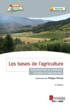 Les bases de l'agriculture ; comprendre la pratique, s'initier à l'agronomie (4e édition)