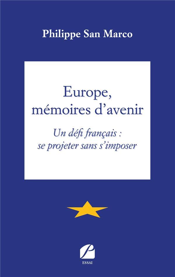 Europe, mémoires d'avenir ; un défi français : se projeter sans s'imposer