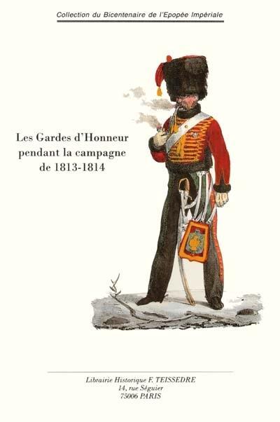Les Gardes d'Honneur pendant la campagne de 1813-1814