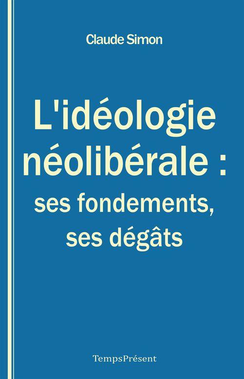 L'déologie néolibérale : ses fondements, ses dégats