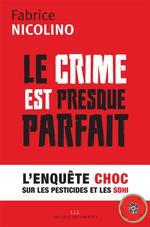 Couverture de Le Crime Est Presque Parfait - L'Enquete Choc Sur Les Pesticides Et Le Sdhi