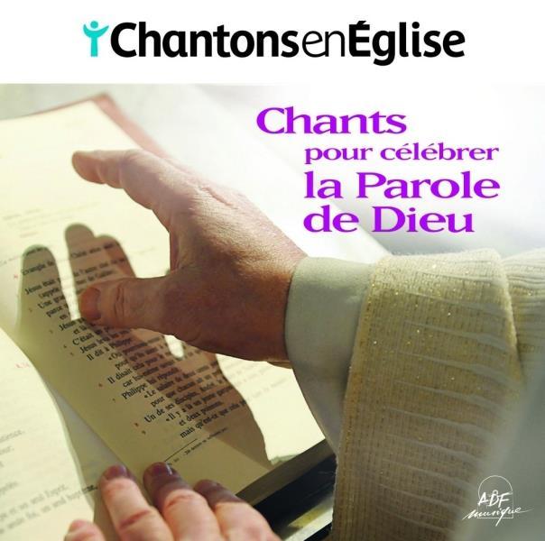 CHANTONS EN EGLISE  -  CHANTS POUR CELEBRER LA PAROLE DE DIEU