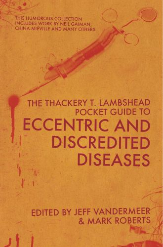 The Thackery T Lambshead Pocket Guide To Eccentric & Discredited Disea