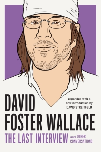 David Foster Wallace: The Last Interview Expanded with New Introductio