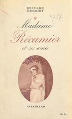 Madame Récamier et ses amis  - Edouard Herriot