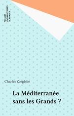 Vente Livre Numérique : La Méditerranée sans les Grands ?  - Charles Zorgbibe