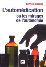 L'automédication ou les mirages de l'autonomie  - Sylvie Fainzang - Sylvie Fainzang