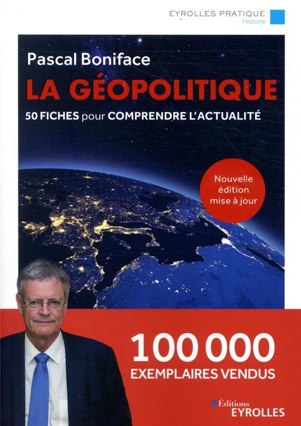LA GEOPOLITIQUE  -  50 FICHES POUR COMPRENDRE L'ACTUALITE (7E EDITION)