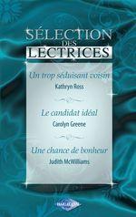 Vente Livre Numérique : Un trop séduisant voisin - Le candidat idéal - Une chance de bonheur (Harlequin)  - Kathryn Ross - Carolyn Greene