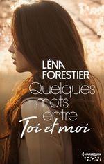 Quelques mots entre toi et moi  - Léna Forestier