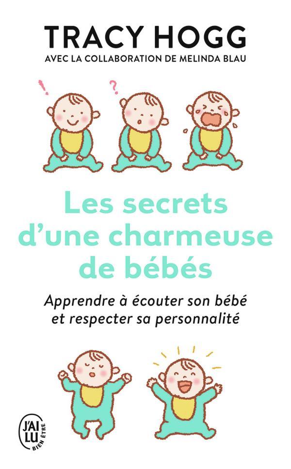 Les secrets d'une charmeuse de bébés ; apprendre à écouter son bébé et respecter sa personnalité