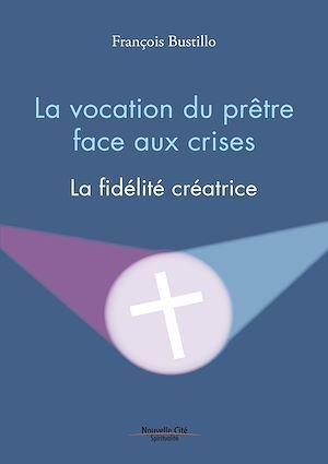 La vocation du prêtre face aux crises ; la fidélité créatrice
