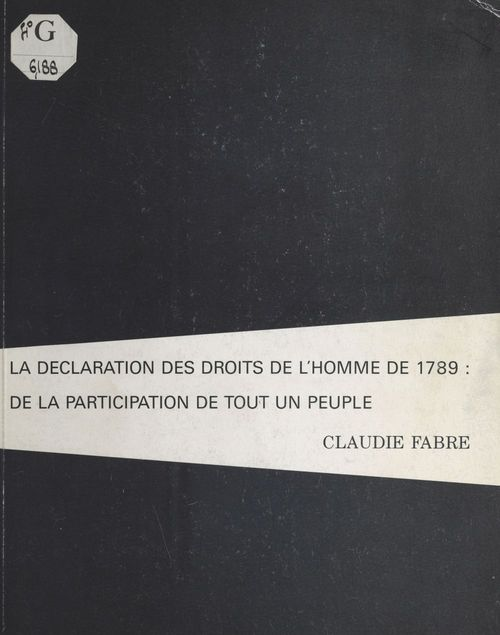 La Déclaration des droits de l'homme de 1789 : De la participation de tout un peuple  - Claudie Fabre