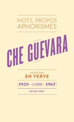 Che Guevara ; mots, propos, aphorismes (1928 - La Havane - 1967)