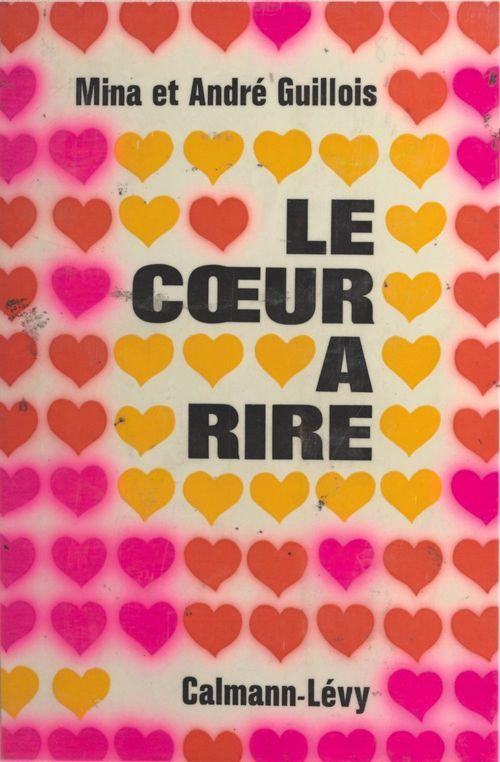 Le coeur à rire  - André Guillois  - Mina Guillois