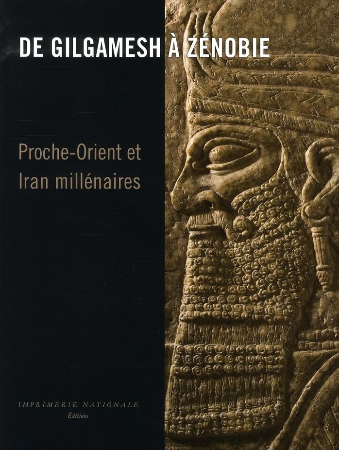 De Gilgamesh à Zenobie ; Proche-Orient et Iran millénaires
