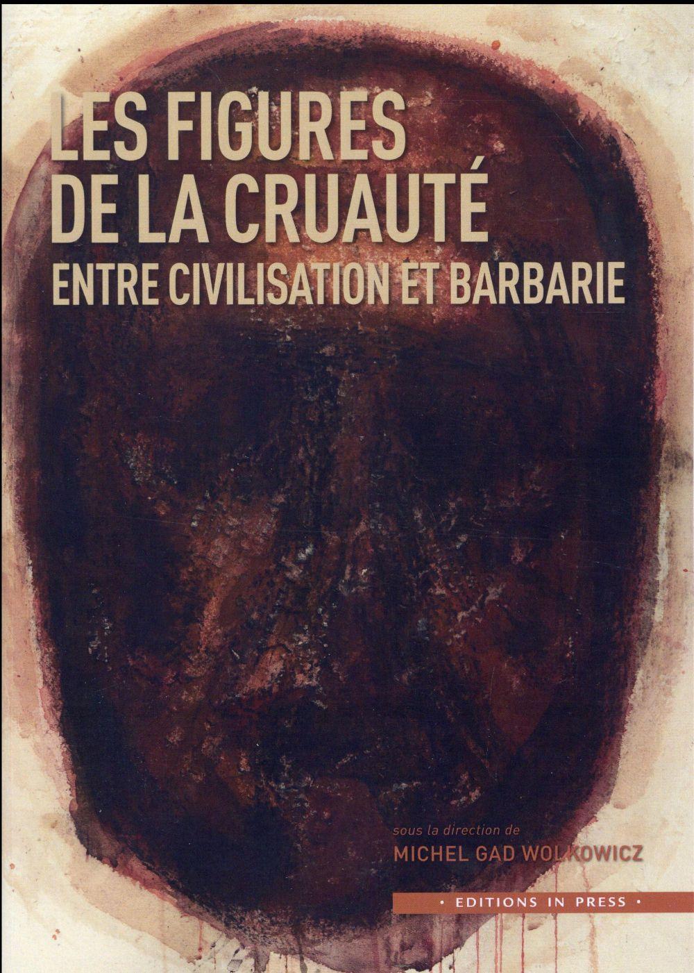 Figures de la cruauté ; entre civilisation et barbarie