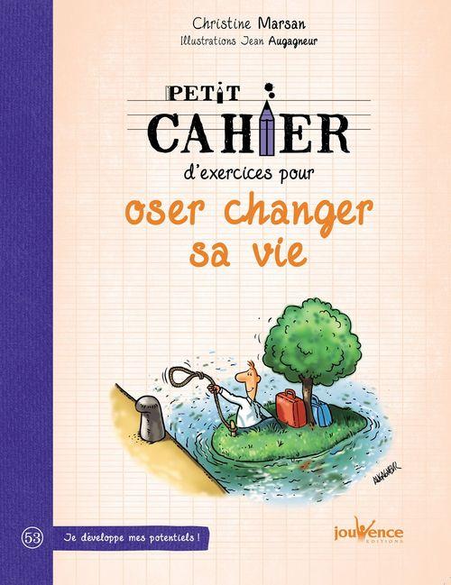 Petit cahier d'exercices pour oser changer sa vie  - Christine Marsan  - Jean Augagneur