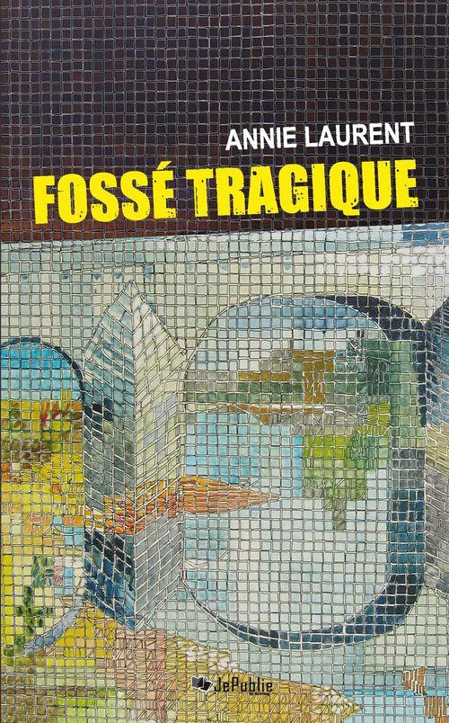 Fossé tragique  - Annie Laurent