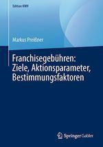 Franchisegebühren: Ziele, Aktionsparameter, Bestimmungsfaktoren  - Markus Prei?Ner - Markus Preißner