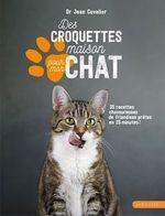 Des croquettes maison pour mon chat ; 35 recettes chavoureuses de friandises prêtes en 25 minutes !  - Jean Cuvelier - Dr Jean Cuvelier