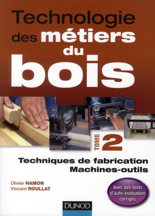 Technologie Des Metiers Du Bois T.2 ; Techniques De Fabrication Et De Pose, Machines