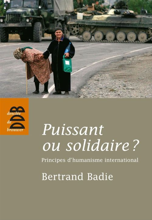 Puissant ou solidaire ? principes d'humanisme international