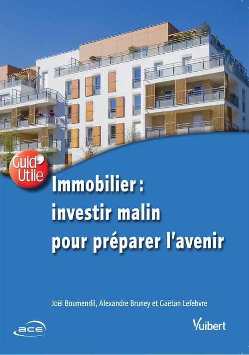 Immobilier, investir malin pour préparer l'avenir