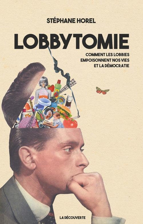 Lobbytomie ; comment les lobbies empoisonnent nos vies et la démocratie