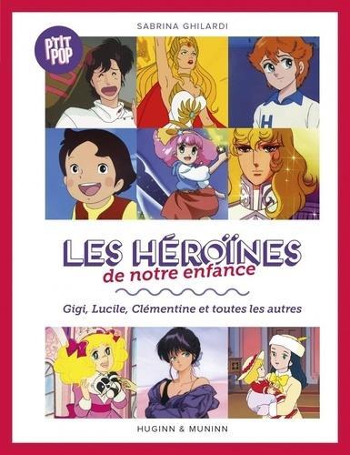 Les héroïnes de notre enfance ; Gigi, Lucile, Clémentine et toutes les autres