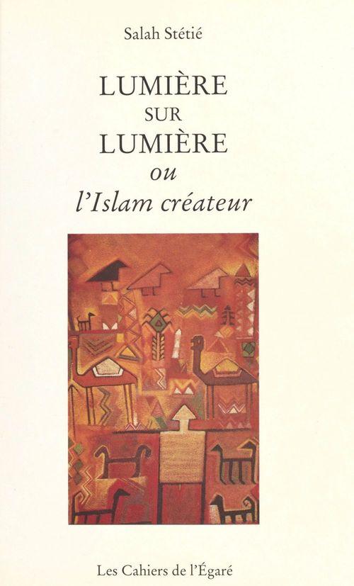 Lumiere sur lumiere ou l'islam createur