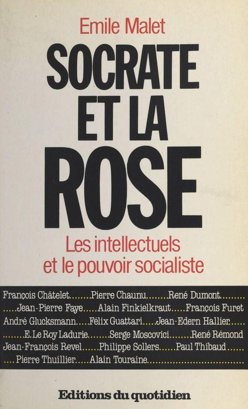 Socrate et la rose : les intellectuels face au pouvoir socialiste