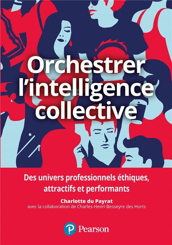 Orchestrer l'intelligence collective ; des univers professionnels éthiques, attractifs et performants