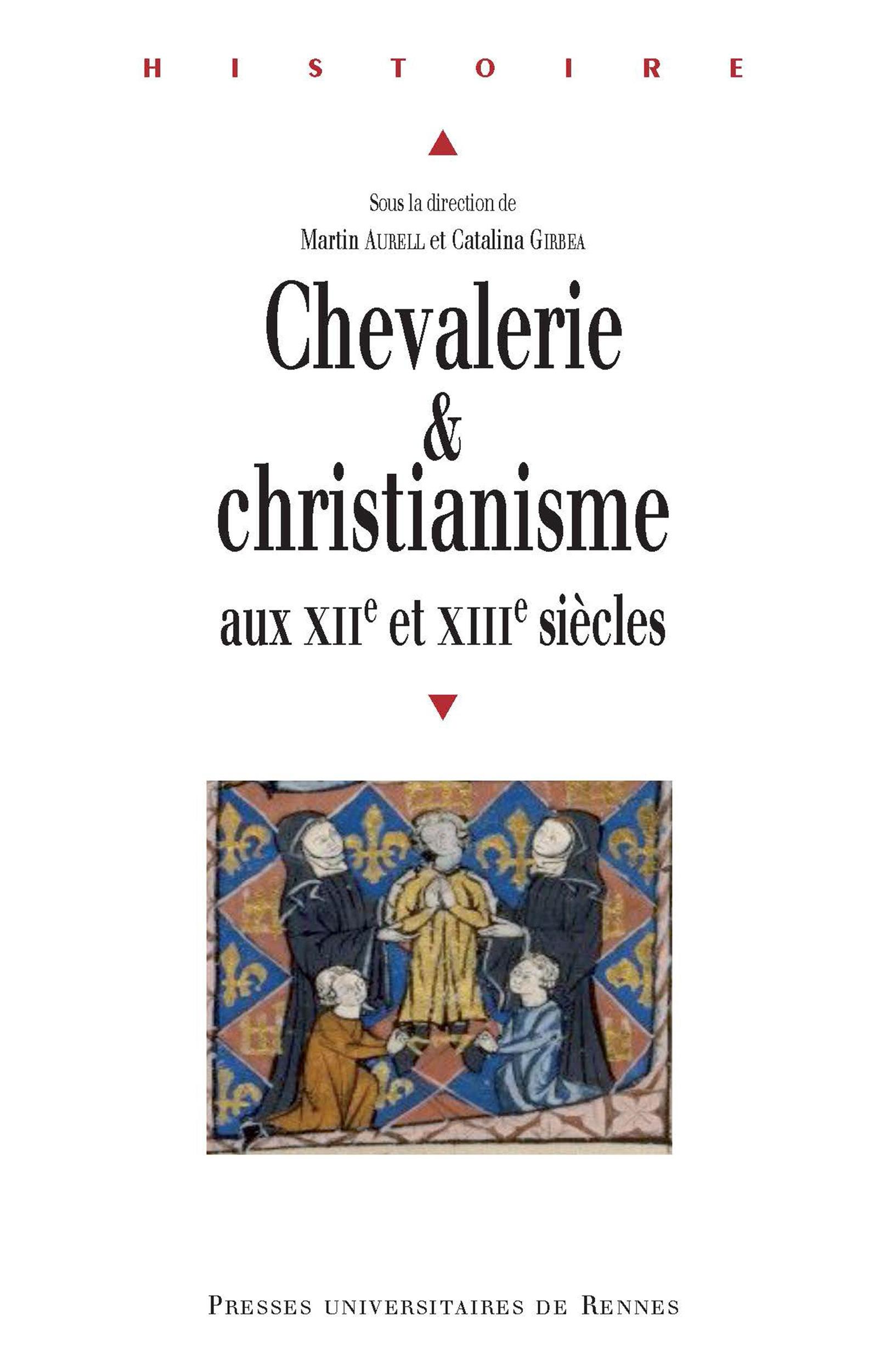 Chevalerie et christianisme aux XIIe et XIIIe siècles  - Catalina Girbea  - Martin Aurell