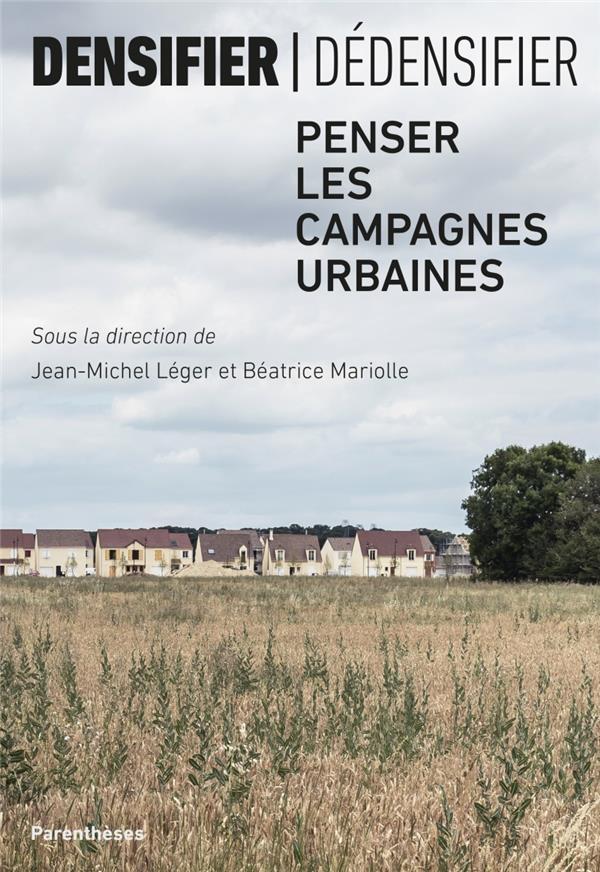Densifier/dédensifier ; penser les campagnes urbaines