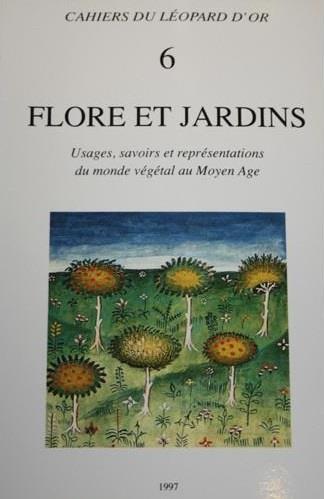 Flore et jardins ; usages, savoirs et représentations du monde végétal au Moyen Âge