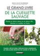 Le grand livre de la cueillette sauvage ; plantes en pleine nature, ou en pleine ville... devenez un cueilleur expert en herbe  - Amaya Calvo Valderrama