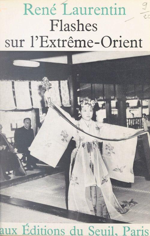 Flashes sur l'Extrême-Orient  - Rene Laurentin